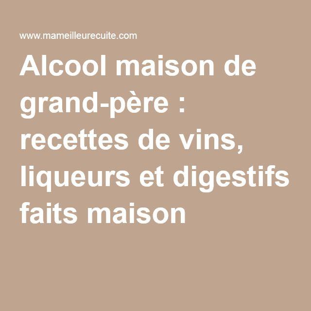 Alcool maison de grand-père : recettes de vins, liqueurs et digestifs faits maison