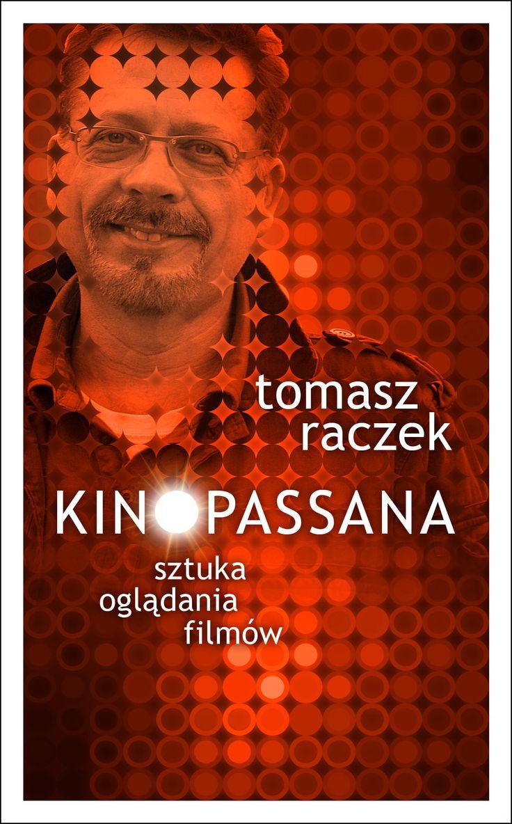 KINOPASSANA - nowa książka Tomasza Raczka - Wiadomości - Tomasz Raczek - Oficjalna strona
