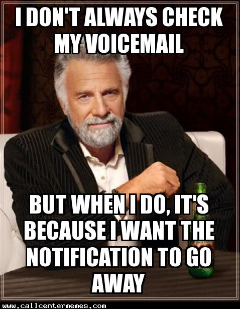 I don't always check my voicemail - http://www.callcentermemes.com/i-dont-always-check-my-voicemail/