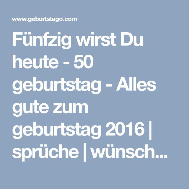 Fünfzig Wirst Du Heute   50 Geburtstag   Alles Gute Zum Geburtstag 2016 |  Sprüche |