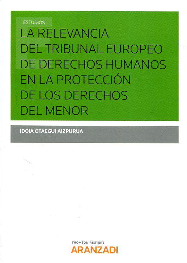 La relevancia del Tribunal Europeo de Derechos Humanos em la protección de los derechos del menor / Idoia Otaegui Aizpurua. - 2017