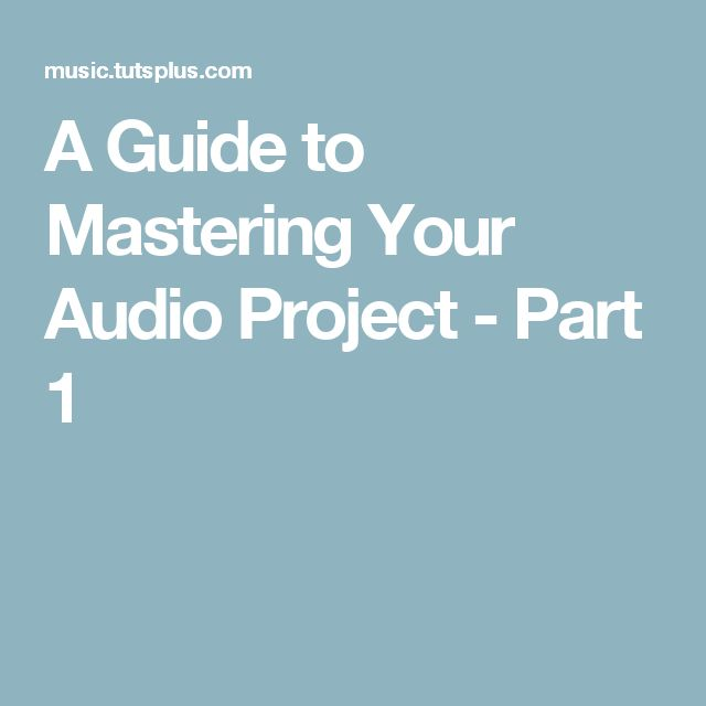A Guide to Mastering Your Audio Project - Part 1