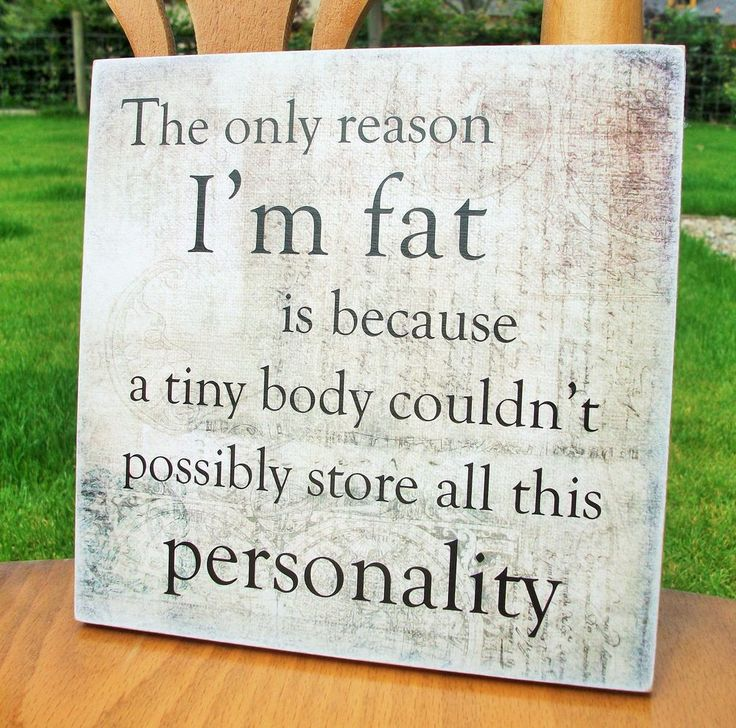 The only reason I m fat, tiny body, personality, funny, HANDMADE wooden plaque