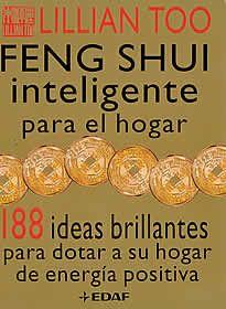 Feng Shui inteligente para el hogar de Lilian Too editado por Edaf. Aquí tiene 188 formas inteligentes y prácticas para adecuar su hogar, sin realizar grandes obras, a los principios de armonía del feng shui y dotarlo de chi (energía) cargado de corrientes positivas. Con este libro, usted puede remodelar todas las zonas claves de su hogar, valiéndose de consejos precisos y fáciles para cada rincón, con el fin de transformar rápidamente todas las energías negativas.