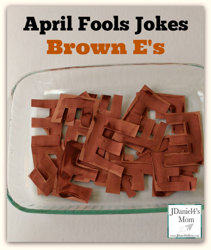 April Fools Jokes- Homemade Brown E's