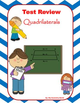 Geometry Test Review covering: Parallelograms, Rectangles, Squares, Rhombuses, Trapezoids