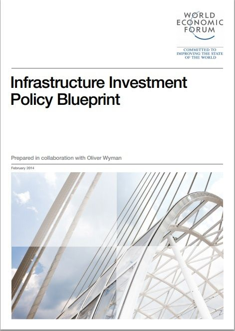 Infrastructure Investment Policy Blueprint report from the World Economic Forum, published in February 2014.  #wefreport #wef