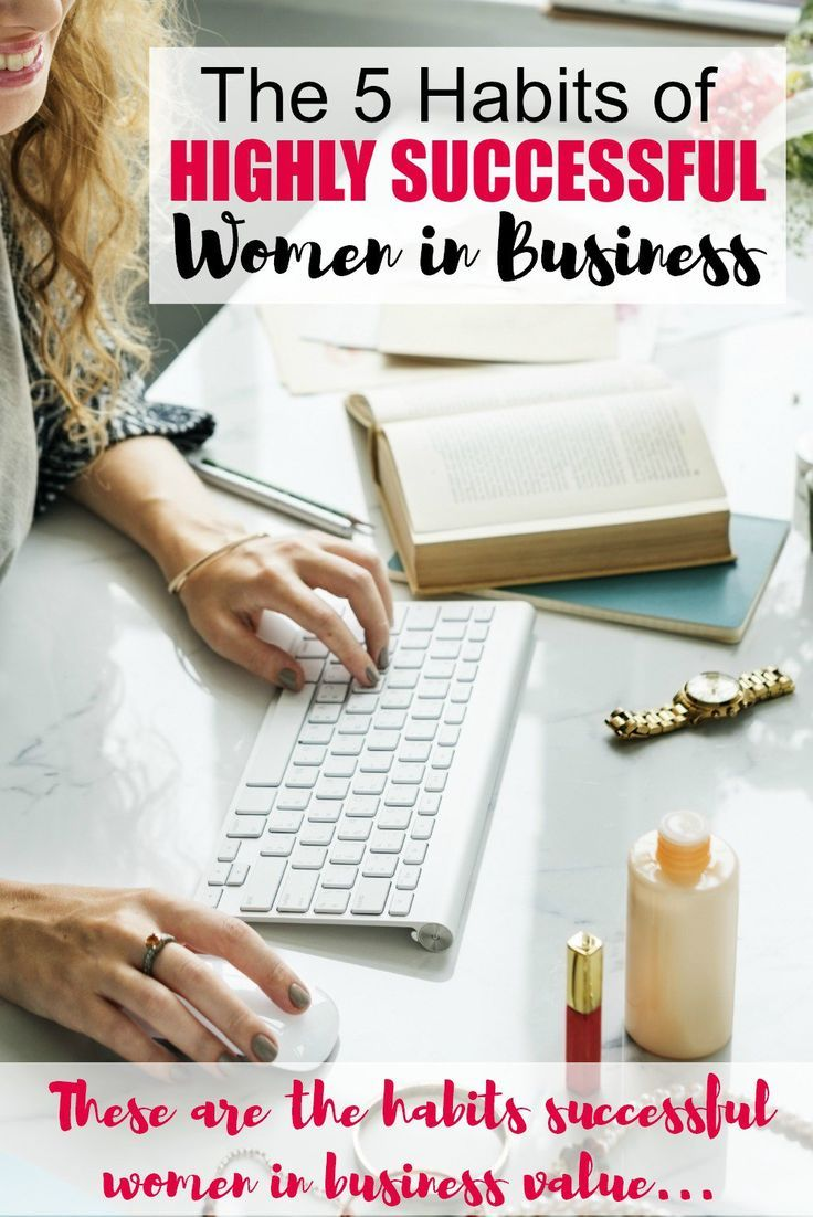 The 5 Habits of Highly Successful Women in Business - Whether you work for someone else or for yourself, being a woman in business is hard. It's demanding of your time, energy and emotions; plus work and home are in constant battle for who gets more of you on any given week.