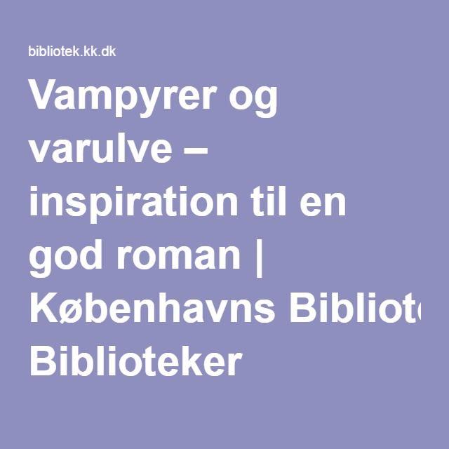 Vampyrer og varulve – inspiration til en god roman | Københavns Biblioteker