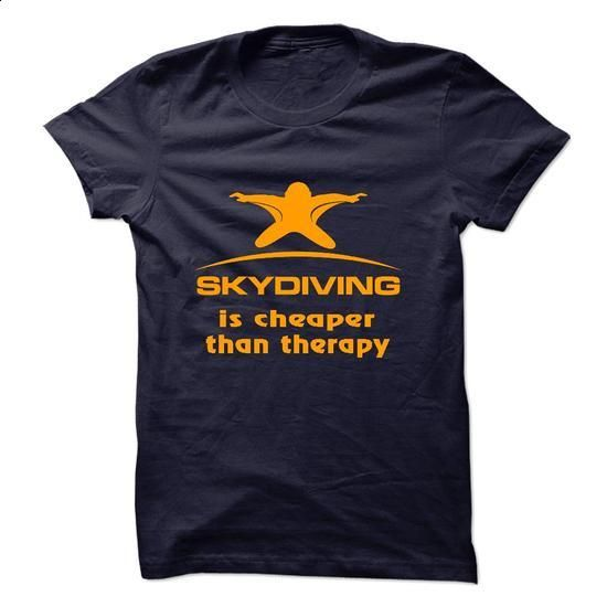 SKYDIVING Cheaper Than Therapy - #style #cool tee shirts. I WANT THIS => https://www.sunfrog.com/No-Category/SKYDIVING-Cheaper-Than-Therapy.html?60505