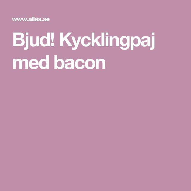 Bjud! Kycklingpaj med bacon