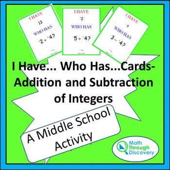 This set of I Have... Who Has... cards can be used to review addition and subtraction of integers. The activity will engage all students in solving the problems.The set of cards can be divided into sets of 10, 15, 20, or 25 cards. So it can be used in a class with 15 students, 20 students, or 25 students. (Or some students can be given more than one card.) Each students gets a card and anyone can begin the activity by reading their Who Has ...