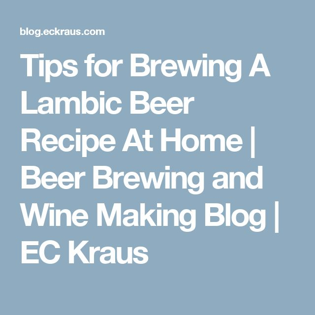 Tips for Brewing A Lambic Beer Recipe At Home | Beer Brewing and Wine Making Blog | EC Kraus