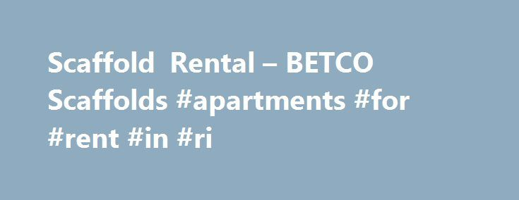 Scaffold Rental – BETCO Scaffolds #apartments #for #rent #in #ri http://renta.remmont.com/scaffold-rental-betco-scaffolds-apartments-for-rent-in-ri/  #scaffolding rental # Scaffold Rental Not sure if you're ready to purchase scaffolding? Scaffold rental is available nationwide. BETCO has flexible options available your business and long-term customer relationship are important to us. With service centers in Houston, Beaumont, Dallas, and San Antonio, BETCO Scaffolds has been a leader in…