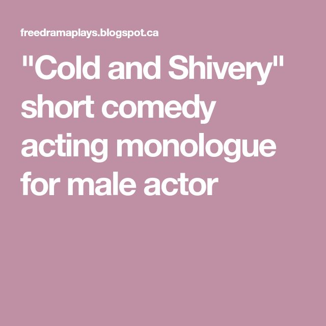 """""""Cold and Shivery"""" short comedy acting monologue for male actor"""