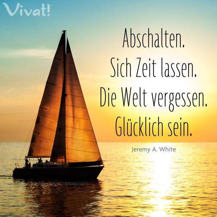 #Zitate und #Sprüche: »#Abschalten. Sich #Zeit lassen. Die #Welt #vergessen. #Glücklich sein.«