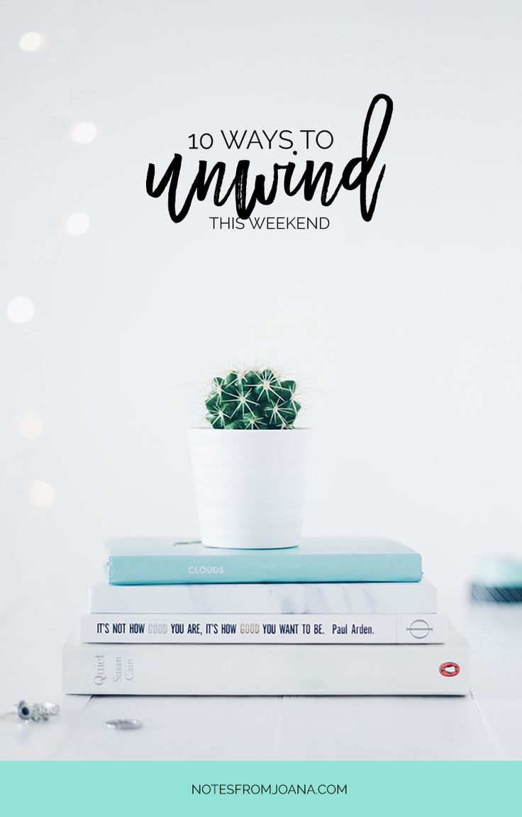 10 ways to unwind this weekend this weekend be ready for Read unwind online free