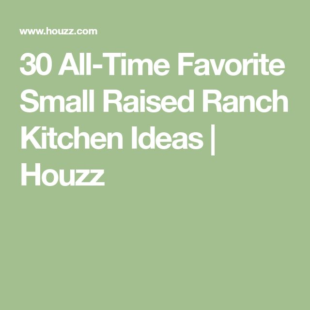 30 All-Time Favorite Small Raised Ranch Kitchen Ideas | Houzz