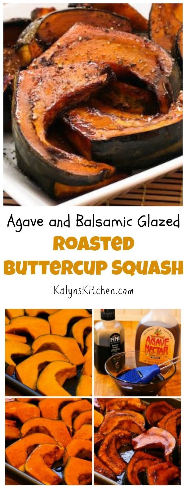 I first made this Agave and Balsamic Glazed and Roasted Buttercup Squash back in 2008 and it's still one of my favorite winter squash recipes! [found on KalynsKitchen.com]: