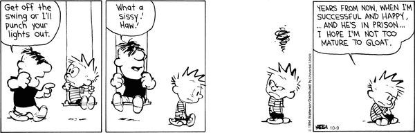 """Calvin and Hobbes Comic Strip, October 09, 2014 on GoComics.com http://www.boston.com/bostonglobe/ideas/articles/2010/11/28/inside_the_bullied_brain/ https://www.childwelfare.gov/preventing/pdfs/prev_packet_2006_en.pdf Richland schools removing swings from playgrounds """"First they came for the merry-go-rounds. Then the monkey bars disappeared. Now, the swings are on their way out."""" http://union-bulletin.com/news/2014/oct/03/richland-schools-removing-swings-playgrounds/"""