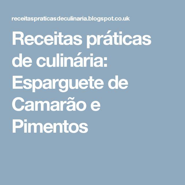 Receitas práticas de culinária: Esparguete de Camarão e Pimentos