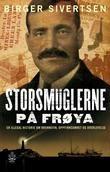 """""""Storsmuglerne på Frøya en illegal historie om brennevin, oppfinnsomhet og overlevelse"""" av Birger Sivertsen"""
