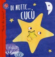 Di notte... cucù / [progetto e testi di Maria Loretta Giraldo ; illustrazioni di Nicoletta Bertelle]