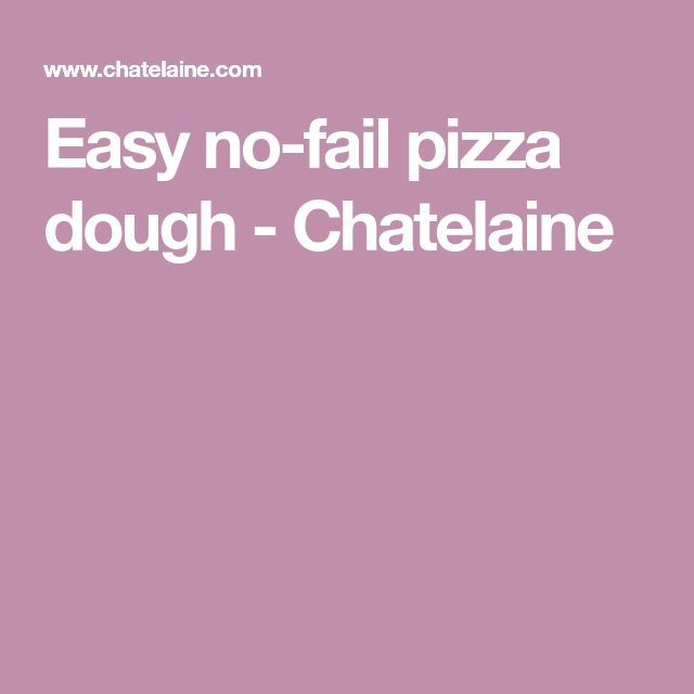 Easy no-fail pizza dough - Chatelaine