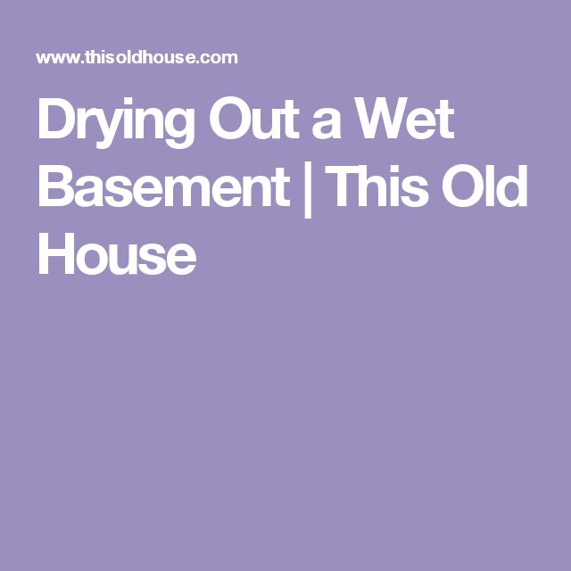 9 Affordable Ways To Dry Up Your Wet Basement For Good: Wet Basement Solutions, DIY Exterior Basement
