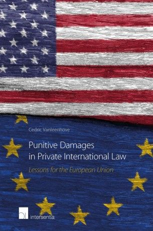 Punitive damages in private international law : lessons for the European Union / Cedric Vanleenhove.   Intersentia, 2016