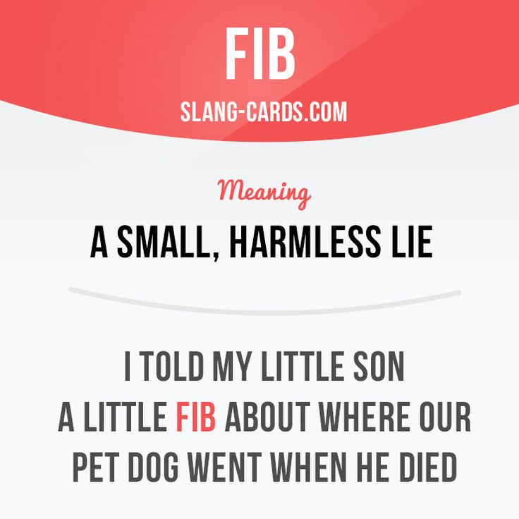 """Fib"" means a small, harmless lie. Example: I told my little son a little fib about where our pet dog went when he died. Learning English can be fun! Visit our website: learzing.com"
