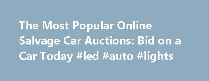 The Most Popular Online Salvage Car Auctions: Bid on a Car Today #led #auto #lights http://england.remmont.com/the-most-popular-online-salvage-car-auctions-bid-on-a-car-today-led-auto-lights/  #salvage auto auction # The Most Popular Online Salvage Car Auctions: Bid on a Car Today An online salvage car auction can be a great way of securing hard to find parts for a car restoration project. When an owner has a totaled car, he'll often sell or give it to a salvage lot. People looking to buy…