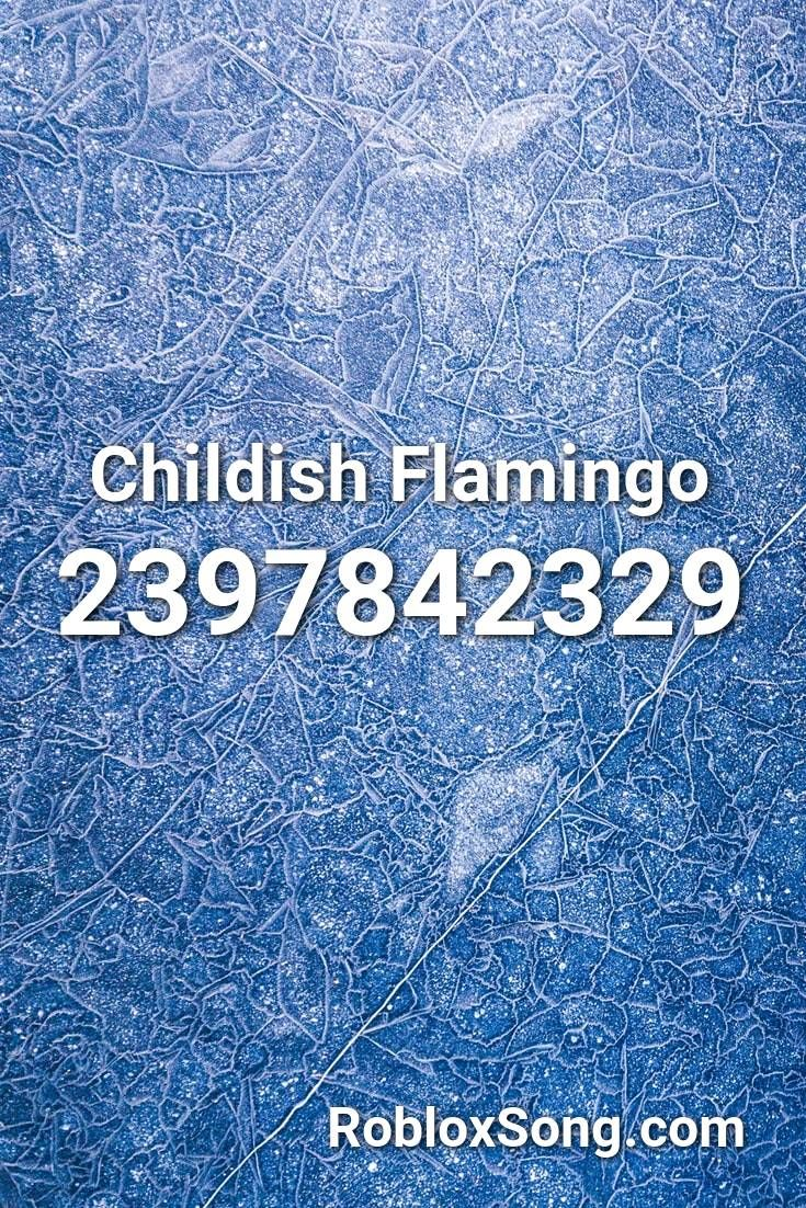 Childish Flamingo Roblox Id Roblox Music Codes In 2020 Roblox