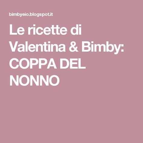 Le ricette di Valentina & Bimby: COPPA DEL NONNO