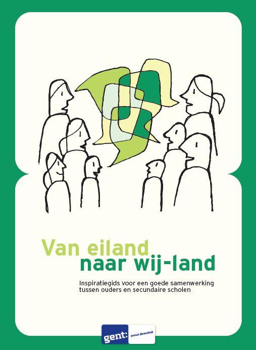 Steunpunt diversiteit & leren Stad Gent. Van eiland naar wij-land: inspiratiegids voor een goede samenwerking tussen ouders en secundaire scholen. Plaats: 433 GENT.