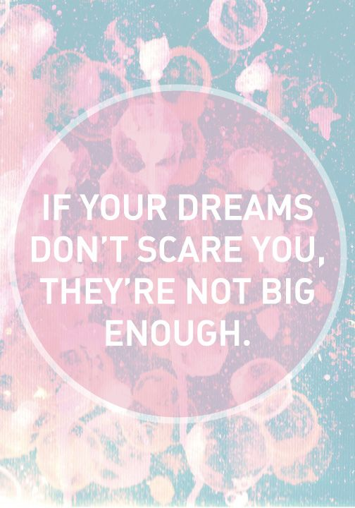 if your dreams don t scare you they re not big enough dream bigger