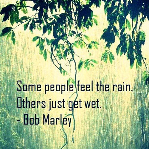 Some people feel the rain…