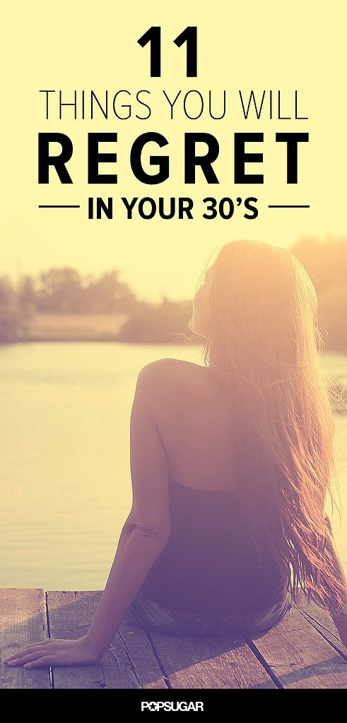 11 Things You Will Regret in Your 30s… Great advice and you WONT catch me with many of these