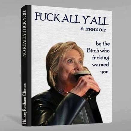 """ ""Fuck All Y'All: a memoir"" by the Bitch who fucking warned you""   Hillary Clinton book she ""ought"" to write.  Hillary drinking a Guiness."