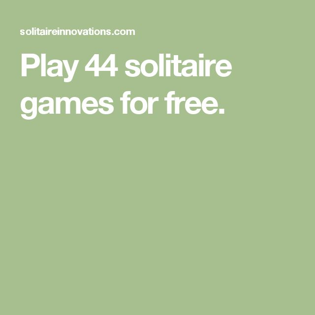 Play 44 solitaire games for free.