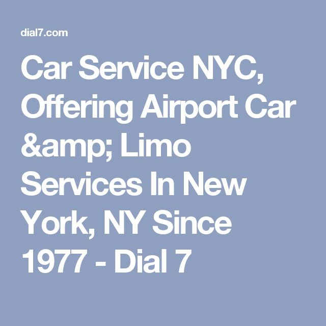 Car Service NYC, Offering Airport Car & Limo Services In New York, NY Since 1977 - Dial 7