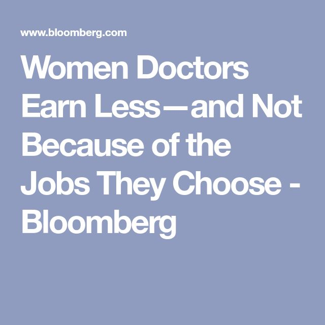Women Doctors Earn Less—and Not Because of the Jobs They Choose - Bloomberg