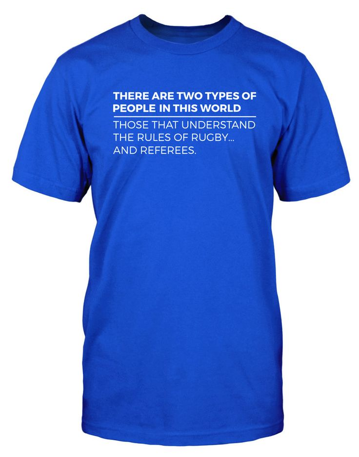There are two types of people; those that understand the rules of rugby...and referees. Funny Rugby Shirt, rugby quotes, rugby puns. dumpTackle.com