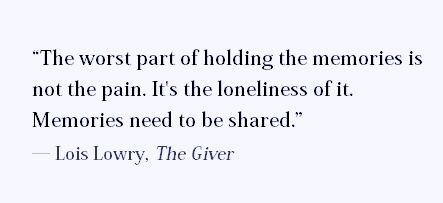 The worst pain of holding the memories is not the pain. Its the loneliness of it. Memories need to be shared. -Lois Lowry, The Giver. #book #quotes #lonely