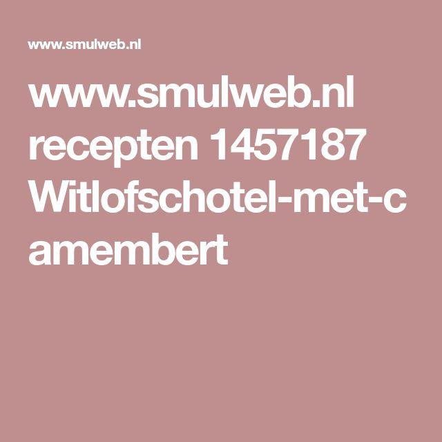 www.smulweb.nl recepten 1457187 Witlofschotel-met-camembert