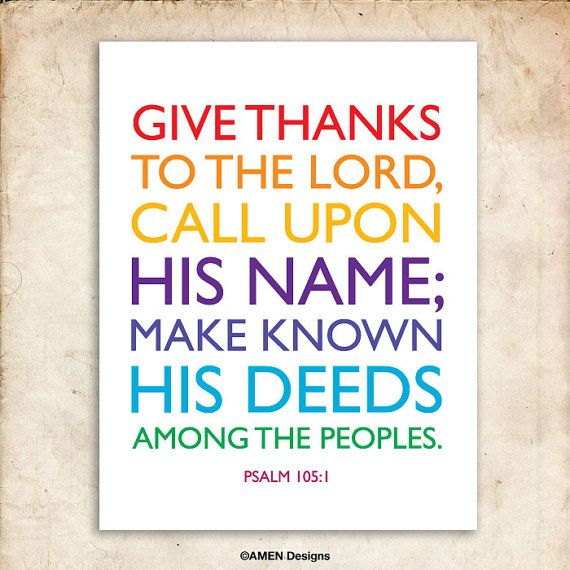 Give thanks to the Lord, call upon His name; make known His deeds among the peoples. Psalm 105:1    *******  NOW YOU CAN DOWNLOAD THE FILE