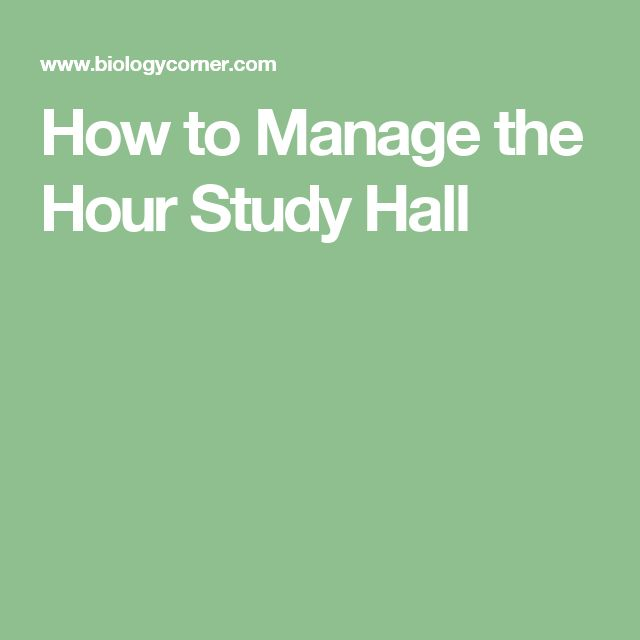 How to Manage the Hour Study Hall