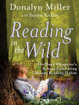 Reading in the Wild by Donalyn Miller - Reviewed by Katherine Sokolowski