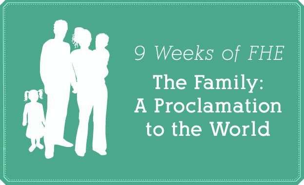 9 Weeks of Family Home Evening focusing on the Family Proclamation