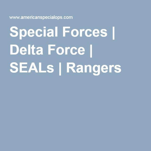 Special Forces   Delta Force   SEALs   Rangers